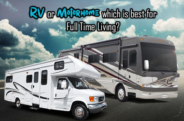 RV or Motorhome which is best for Full Time Living?